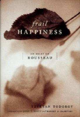 Frail Happiness: An Essay on Rousseau (Hardback)