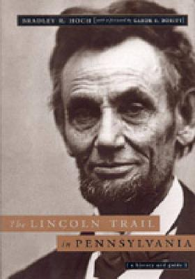 The Lincoln Trail in Pennsylvania: A History and Guide - Keystone Books (Hardback)