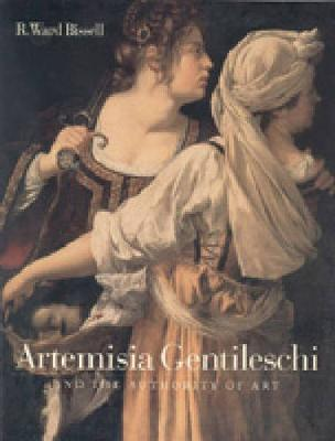 Artemisia Gentileschi and the Authority of Art: Critical Reading and Catalogue Raisonne (Paperback)