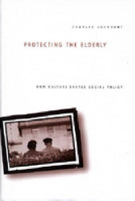 Protecting the Elderly: How Culture Shapes Social Policy (Hardback)