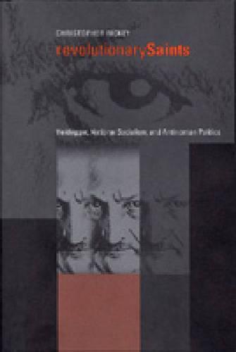 Revolutionary Saints: Heidegger, National Socialism, and Antinomian Politics (Hardback)