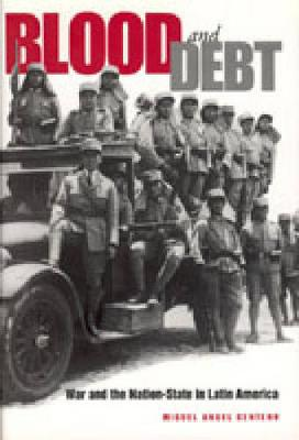 Blood and Debt: War and the Nation-State in Latin America (Hardback)