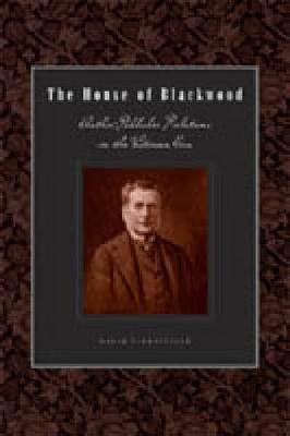 The House of Blackwood: Author-Publisher Relations in the Victorian Era - Penn State Series in the History of the Book (Hardback)