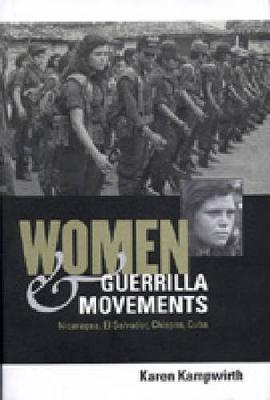 Women and Guerrilla Movements: Nicaragua, El Salvador, Chiapas, Cuba (Hardback)