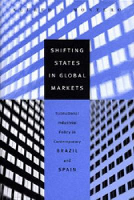 Shifting States in Global Markets: Subnational Industrial Policy in Contemporary Brazil and Spain (Hardback)