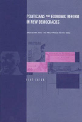 Politicians and Economic Reform in New Democracies: Argentina and the Philippines in the 1990s (Hardback)