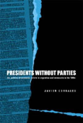 Presidents Without Parties: The Politics of Economic Reform in Argentina and Venezuela in the 1990s (Hardback)
