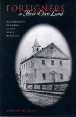 Foreigners in Their Own Land: Pennsylvania Germans in the Early Republic - Pennsylvania German History and Culture Series (Hardback)