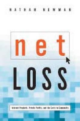 Net Loss: Internet Prophets, Private Profits, and the Costs to Community (Hardback)