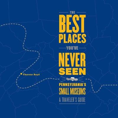 The Best Places You've Never Seen: Pennsylvania's Small Museums: A Traveler's Guide - Keystone Books (Paperback)