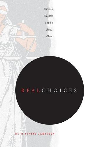 Real Choices: Feminism, Freedom, and the Limits of Law (Paperback)