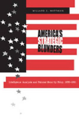 America's Strategic Blunders: Intelligence Analysis and National Security Policy, 1936-1991 (Paperback)