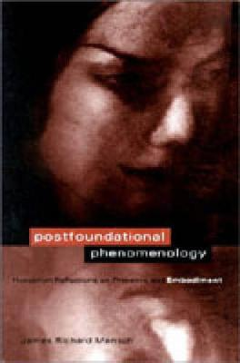 Postfoundational Phenomenology: Husserlian Reflections on Presence and Embodiment (Paperback)
