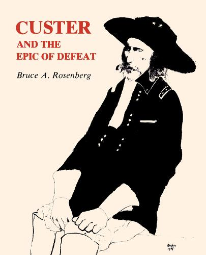 Custer and the Epic of Defeat (Paperback)