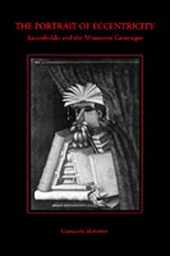 The Portrait of Eccentricity: Arcimboldo and the Mannerist Grotesque (Paperback)