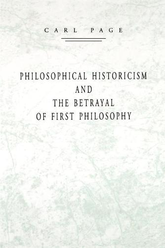 Philosophical Historicism and the Betrayal of First Philosophy (Paperback)