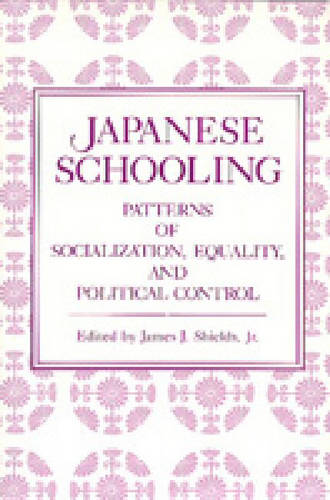 Japanese Schooling: Patterns of Socialization, Equality, and Political Control (Paperback)