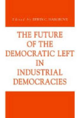 The Future of the Democratic Left in Industrial Democracies - Issues in Policy History 11 (Paperback)