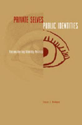 Private Selves, Public Identities: Reconsidering Identity Politics (Hardback)
