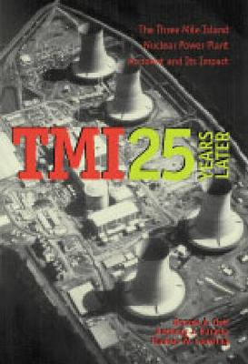 TMI 25 Years Later: The Three Mile Island Nuclear Power Plant Accident and Its Impact (Hardback)