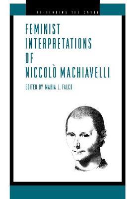 Feminist Interpretations of Niccolo Machiavelli - Re-Reading the Canon (Hardback)