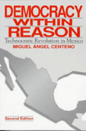 Democracy Within Reason: Technocratic Revolution in Mexico (Paperback)
