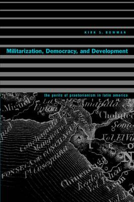 Militarization, Democracy, and Development: The Perils of Praetorianism in Latin America (Paperback)