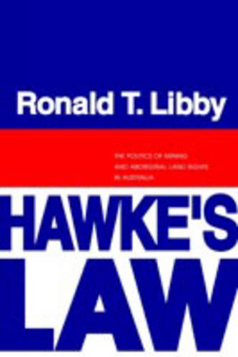 Hawke's Law: The Politics of Mining and Aboriginal Land Rights in Australia (Paperback)