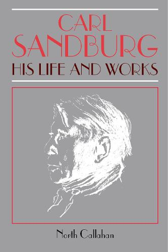 Carl Sandburg: His Life and Works (Paperback)