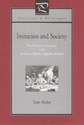 Imitation and Society: The Persistence of Mimesis in the Aesthetics of Burke, Hogarth, and Kant - Literature and Philosophy (Hardback)