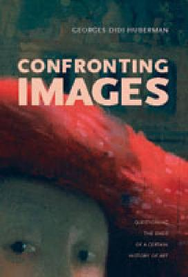 Confronting Images: Questioning the Ends of a Certain History of Art (Hardback)