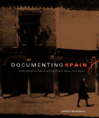 Documenting Spain: Artists, Exhibition Culture, and the Modern Nation, 1929-1939 - Refiguring Modernism 2 (Paperback)