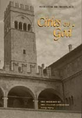 Cities of God: The Religion of the Italian Communes, 1125-1325 (Hardback)