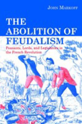 The Abolition of Feudalism: Peasants, Lords, and Legislators in the French Revolution (Paperback)