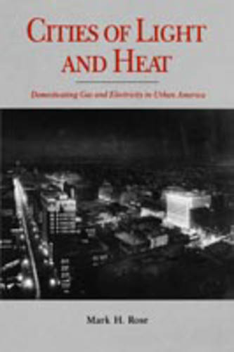 Cities of Light and Heat: Domesticating Gas and Electricity in Urban America (Paperback)