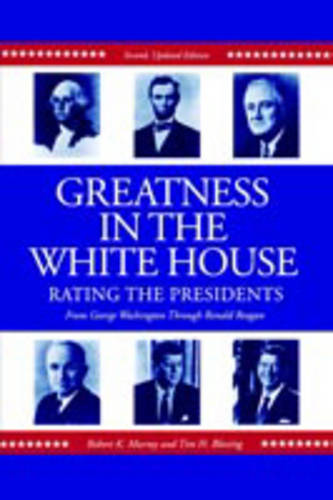 Greatness in the White House: Rating the Presidents, From Washington Through Ronald Reagan (Paperback)