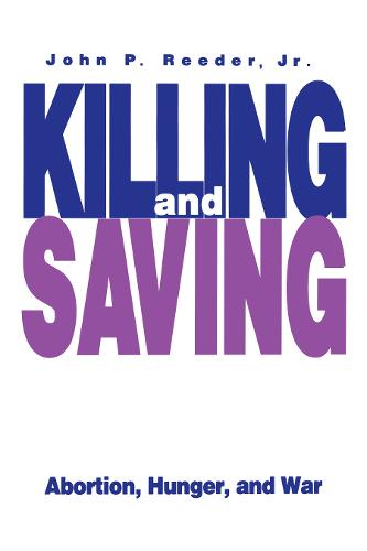 Killing and Saving: Abortion, Hunger, and War (Paperback)