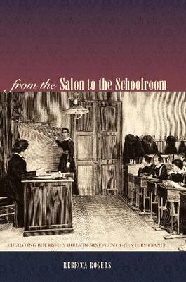 From the Salon to the Schoolroom: Educating Bourgeois Girls in Nineteenth-Century France (Paperback)