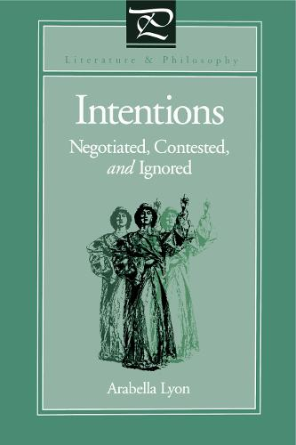 Intentions: Negotiated, Contested, and Ignored - Literature and Philosophy (Paperback)