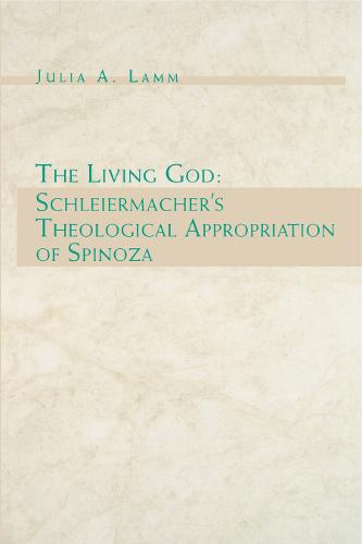 The Living God: Schleiermacher's Theological Appropriation of Spinoza (Paperback)