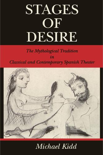 Stages of Desire: The Mythological Tradition in Classical and Contemporary Spanish Theater - Studies in Romance Literatures (Paperback)