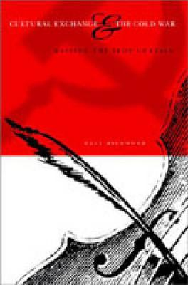 Cultural Exchange and the Cold War: Raising the Iron Curtain (Paperback)