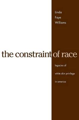 The Constraint of Race: Legacies of White Skin Privilege in America (Paperback)