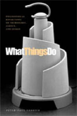 What Things Do: Philosophical Reflections on Technology, Agency, and Design (Hardback)