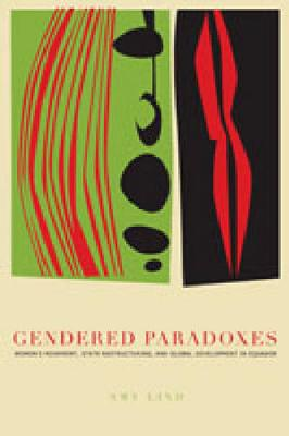 Gendered Paradoxes: Women's Movements, State Restructuring, and Global Development in Ecuador (Hardback)