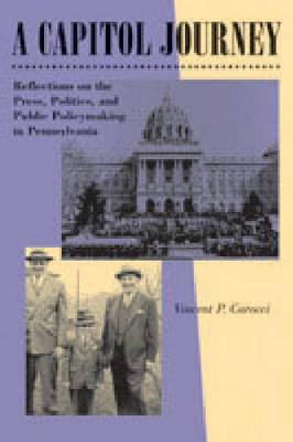 A Capitol Journey: Reflections on the Press, Politics, and the Making of Public Policy in Pennsylvania - Keystone Books (Hardback)