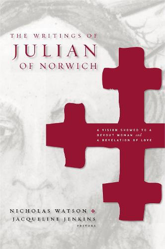 The Writings of Julian of Norwich: A Vision Showed to a Devout Woman and A Revelation of Love - Brepols Medieval Women Series (Paperback)