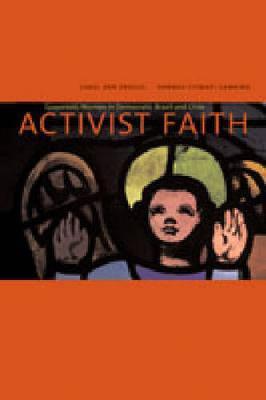 Activist Faith: Grassroots Women in Democratic Brazil and Chile (Hardback)