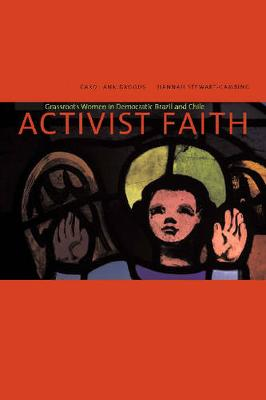 Activist Faith: Grassroots Women in Democratic Brazil and Chile (Paperback)