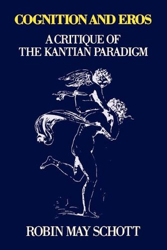Cognition and Eros: A Critique of the Kantian Paradigm (Paperback)